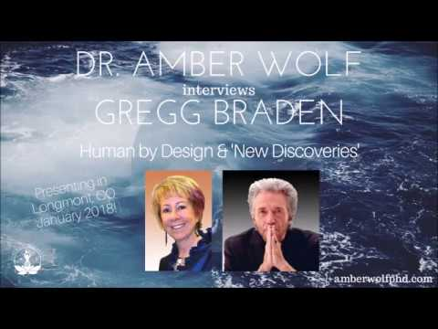 DR AMBER WOLF INTERVIEWS GREGG BRADEN 'HUMAN BY DESIGN' DISCOVERIES
