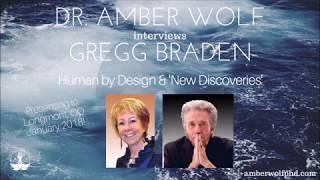 DR AMBER WOLF INTERVIEWS GREGG BRADEN 'HUMAN BY DESIGN' DISCOVERIES