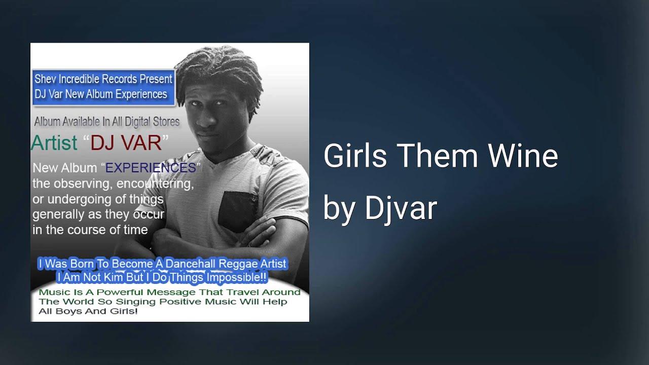 Girls Them Wine (Music) - Djvar - Dancehall, Reggae, Music, Shev,  Incredible, Records, 2016