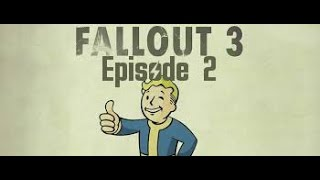 Let's Play Fallout 3 Game Of The Year Edition: Full Walkthrough, Episode 2 - Escape!