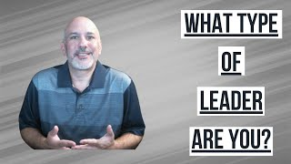 What type of Leader are You?  - Dose of Leadership