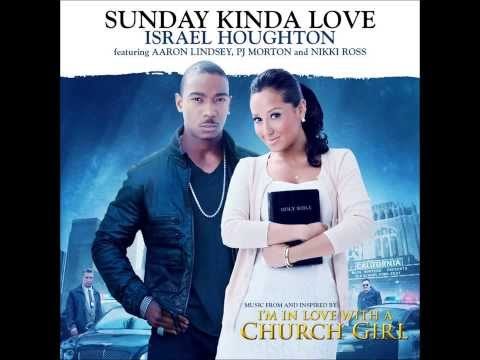 Sunday Kinda Love - written and performed by Israel Houghton - I'm In Love With A Church Girl