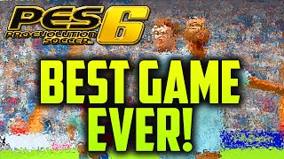 PES 6 - THE BEST GAME EVER!