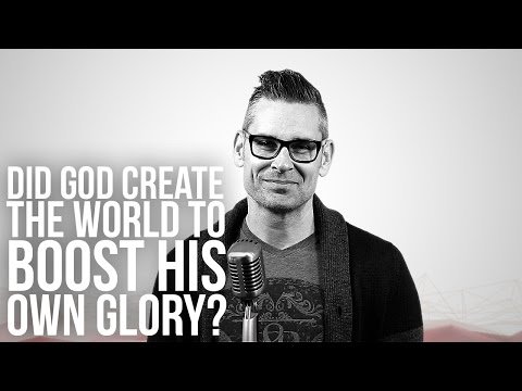 830. Did God Create The World To Boost His Own Glory?