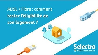 Test éligibilité ADSL / Fibre : votre logement est-il éligible ?