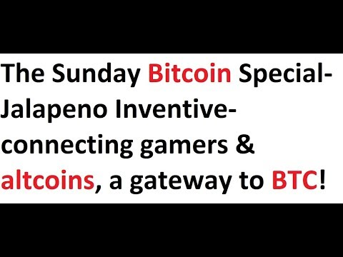 The Sunday Bitcoin Special- Jalapeno Inventive- connecting gamers & altcoins, a gateway to BTC!