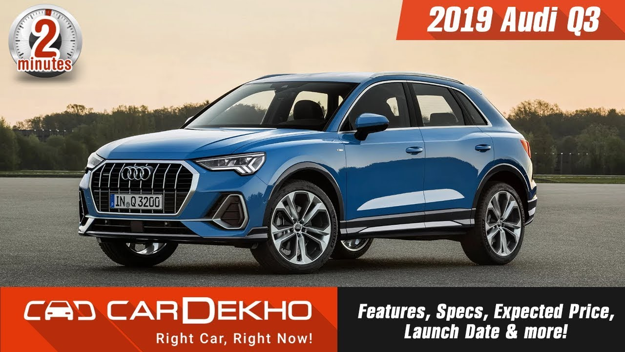 2019 Audi Q3 Features Specs Expected Price Launch Date More