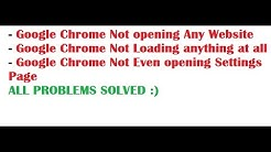 Google Chrome Not Loading/Opening Any website [SOLVED] Not even opening Settings Page [SOLVED]