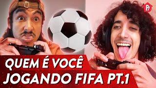 QUEM É VOCÊ JOGANDO FIFA   PARAFERNALHA