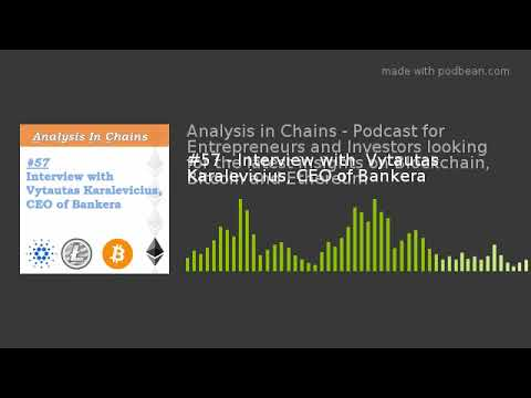 #57 - Interview with  Vytautas Karalevicius, CEO of Bankera