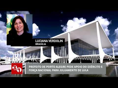 Prefeito De Porto Alegre Pede Apoio Do Exército E Força Nacional Para Julgamento De Lula