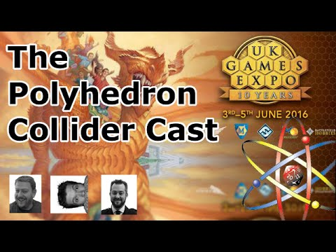 Polyhedron Collider Cast: UK Games Expo 2016