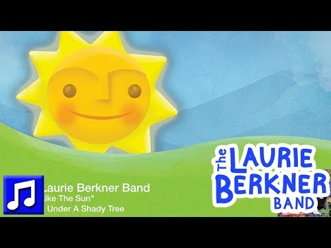 """""""Just Like The Sun"""" By The Laurie Berkner Band From Under A Shady Tree Album"""