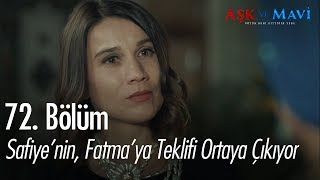 Safiye'nin, Fatma'ya teklifi ortaya çıktı! - Aşk ve Mavi 72. Bölüm