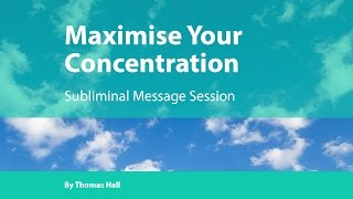 Maximise Your Concentration - Subliminal Message Session - By Thomas Hall