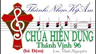 (bè Đệm)  CHÚA HIỂN DUNG Thánh Vịnh 96 Lm. Thái Nguyên [Thánh Nhạc Ký Âm] TnkaCHDtnD