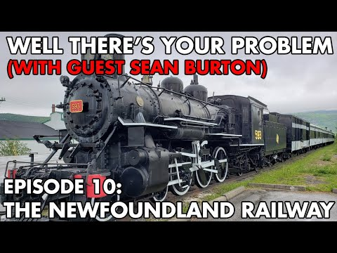 Well There's Your Problem | Episode 10: Roads For Rails - The Newfoundland Railway