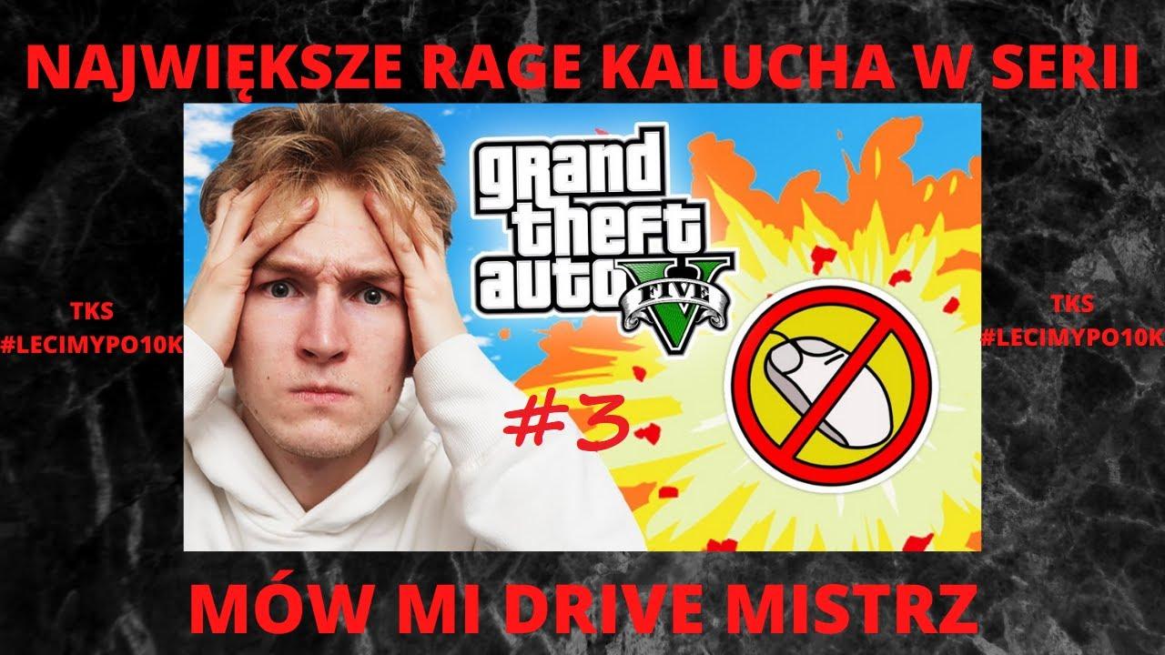 NAJWIĘKSZE RAGE KALUCHA W SERII MÓW MI DRIVE MISTRZ #3
