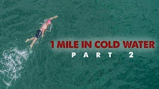 1 Mile in Cold Water || Part 2