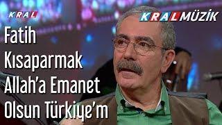 Allah'a Emanet Olsun Türkiye'm - Fatih Kısaparmak