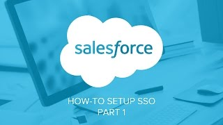 How to set up Single Sign-On for Salesforce (Part 1 of 2)