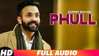 Phull (Full Audio) | Dilpreet Dhillon | Desi Crew | Latest Punjabi Songs 2018 | Speed Records