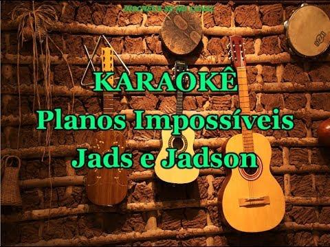 Karaokê Planos Impossiveis - Jads E Jadson