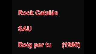 SAU - Boig Per Tu. 1990. (HQ)  Rock CATALÀ