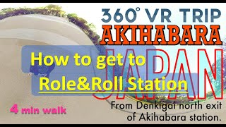 Role&Roll Station [ VR 360 ] From Akihabara station at Denkigai north Gate. 4 minutes walk