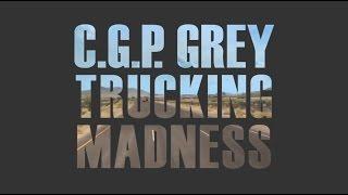 CGP Grey Trucking Madness