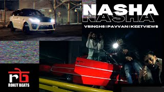 NASHA (feat. Vsinghs , Pavvan & Keetview$ | Rokitbeats [ Official Music Video ]