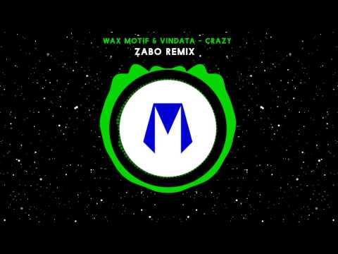 Wax Motif & Vindata - Crazy (ZABO Remix)