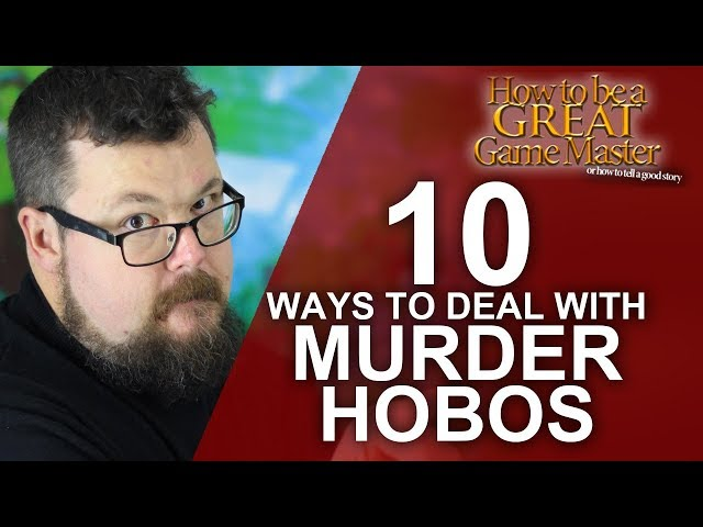 10 Ways to Deal With Murder Hobos as a GM - Game Master Tips - GM Tips