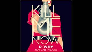 Kill Me Now- D-WHY Ft Casey Veggies