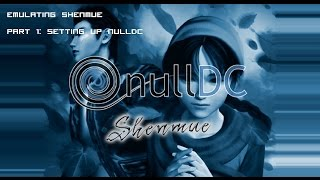 how To Emulate Shenmue on PC: Setting Up NullDC