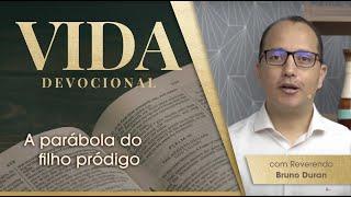 A Parábola do Filho Pródigo   Vida Devocional   Lucas 15.11-32   Rev. Bruno Duran   IPP TV