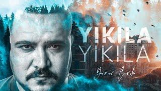 Yener Çevik - Yıkıla Yıkıla  Resimi