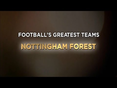 Football's Greatest Club Teams ● Nottingham Forest F.C.