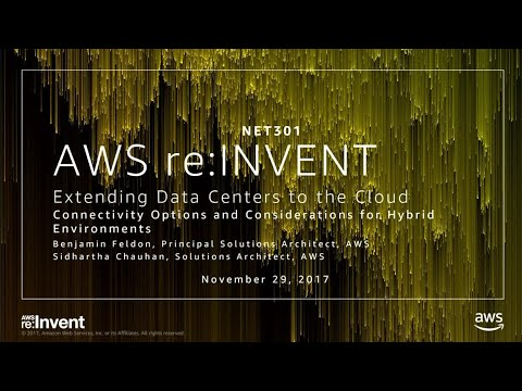AWS re:Invent 2017: Extending Data Centers to the Cloud: Connectivity Options and Co (NET301)