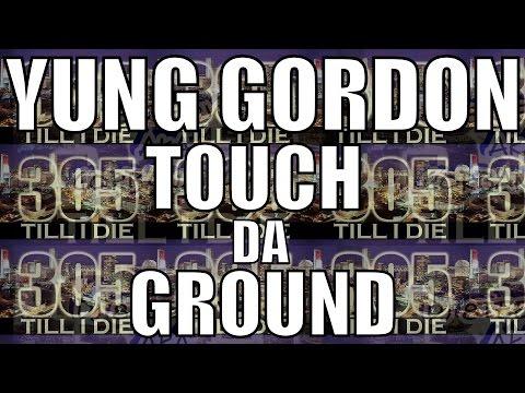 YUNG GORDON - (FAST) TOUCH DA GROUND