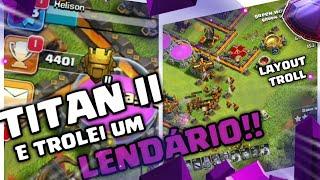 CHEGUEI NA TITAN II E TROLEI UM LENDÁRIO!! | Clash Of Clans