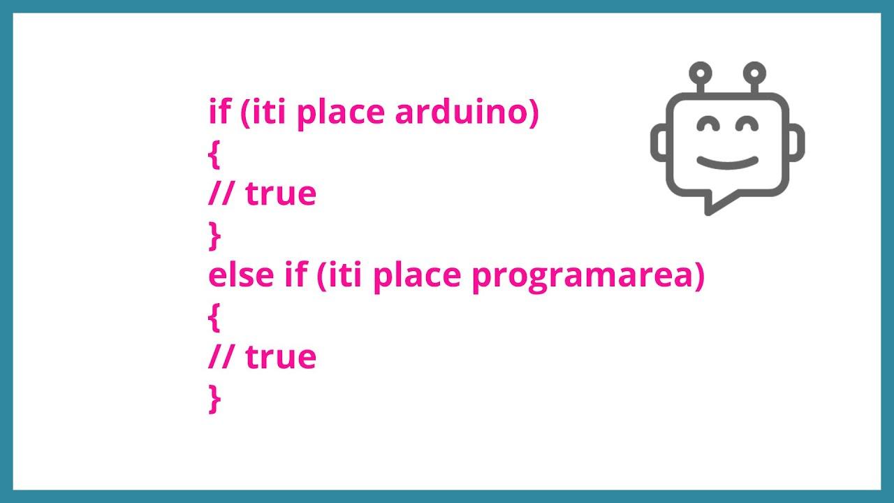 Arduino [10]. Cum folosim if, else, if else