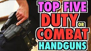 Top Five DUTY/COMBAT Handguns
