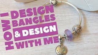 How I Design PANDORA Bangles   Design with Me!