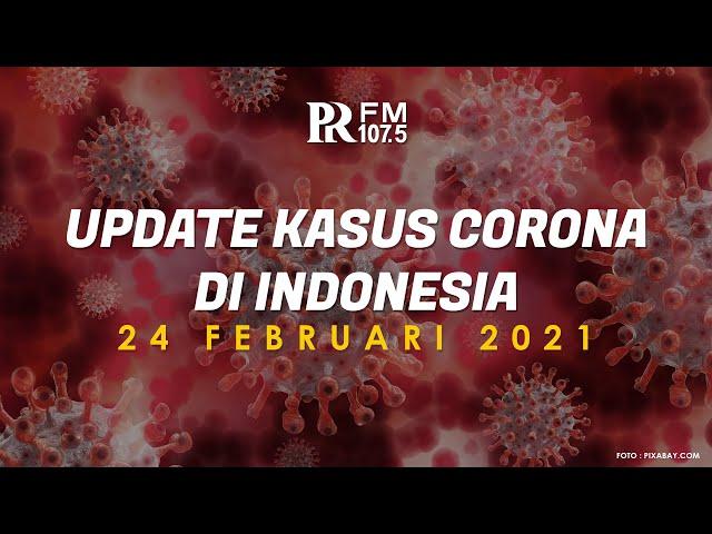 Update Kasus Corona di Indonesia 24 Februari 2021