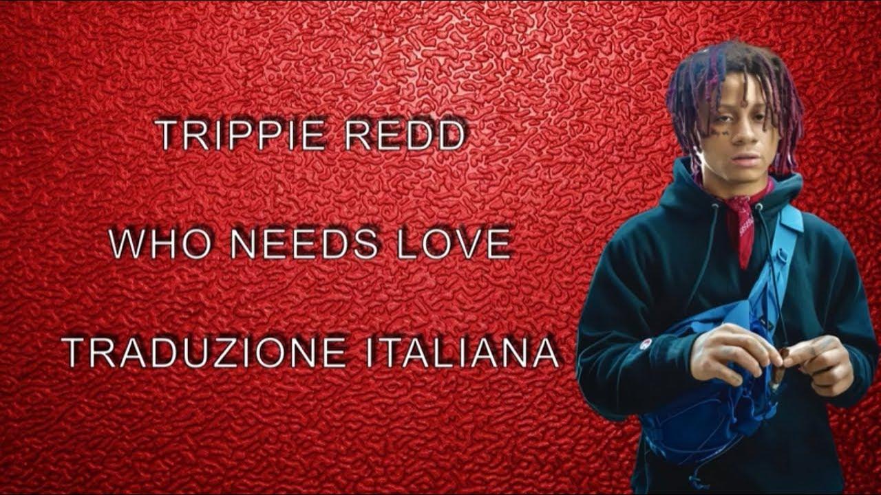 Download Trippie Redd - Who Needs Love *traduzione italiana*