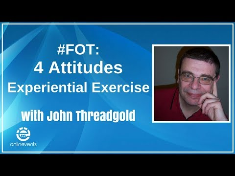 #FOT: 4 Attitudes Experiential Exercise - John Threadgold