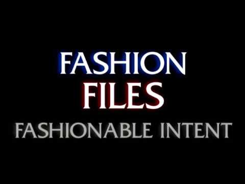 The Fashion Files - Fashionable Intent