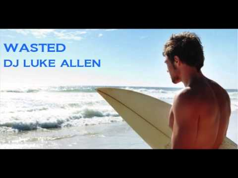 WASTED   DJ LUKE ALLEN