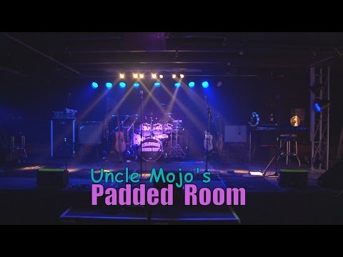 Uncle Mojo's Padded Room - Song 2